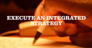 Execute an integrated strategy
